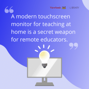 A modern touchscreen monitor for teaching at home is a secret weapon for remote educators.