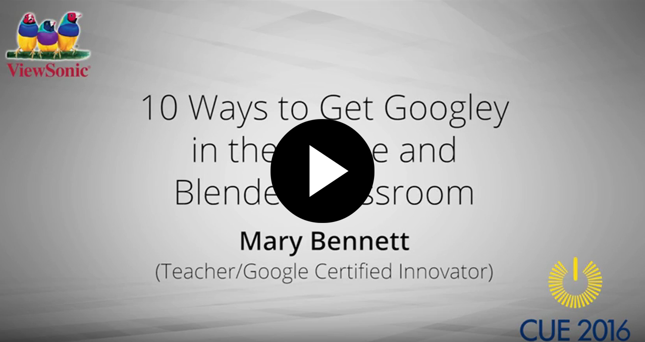 10 Ways to Get Googly in the Online & Blended Classroom with Mary Bennett